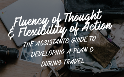 Fluency of Thought and Flexibility of Action: The Assistant's Guide to Developing a Plan C  During Travel