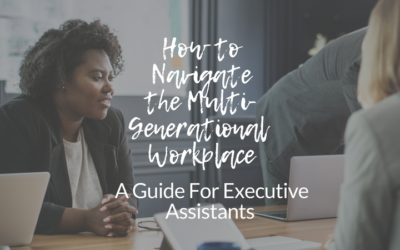How to Navigate the Multi-Generational Workplace: A Guide for Executive Assistants