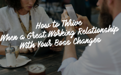 How to Thrive When a Great Working Relationship with Your Boss Changes