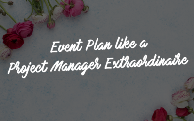 Event Plan Like a Project Manager Extraordinaire
