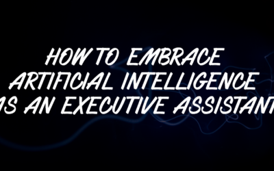 How to Embrace Artificial Intelligence as an Executive Assistant