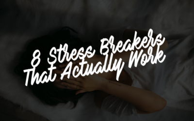 8 Stress Breakers That Actually Work