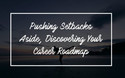 Pushing Setbacks Aside, Discovering Your Career Roadmap