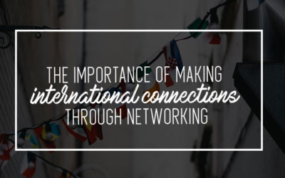 The Importance of Making International Connections through Networking