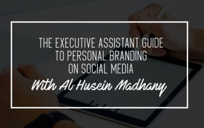 The Executive Assistant Guide to Personal Branding on Social Media With Al-Husein Madhany
