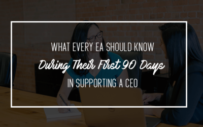 What Every EA Should Know during their First 90 Days in Supporting a CEO