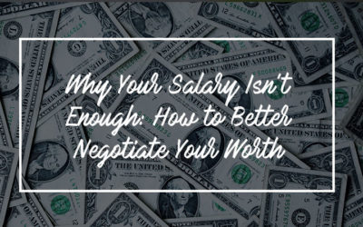 Why Your Salary Isn't Enough: How to Better Negotiate Your Worth
