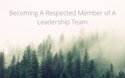 Becoming a More Respected Member of the Leadership Team