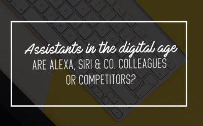 Assistants in the Digital Age: Are Alexa, Siri & Co. Colleagues or Competitors?