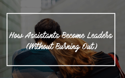 How Assistants Become Leaders (Without Burning Out)