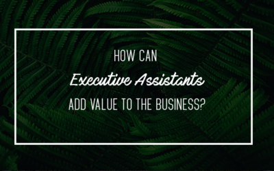 How Can Executive Assistants Add Value to the Business?