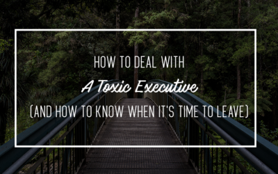 How To Deal With A Toxic Executive (And How To Know When It's Time To Leave)