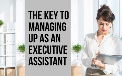 The Key to Managing Up as an Executive Assistant