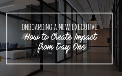 Onboarding A New Executive: How To Create An Impact From Day One