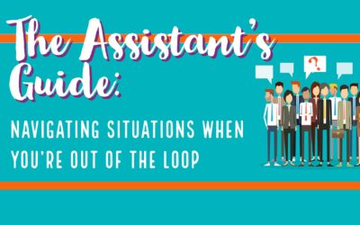 The Assistant's Guide: Navigating Situations When You're Out of the Loop