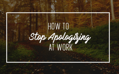 How To Stop Apologizing At Work